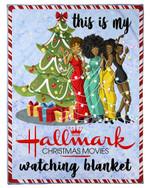 Black Friends Girl This Is My Hallmark Christmas Movie Watching Fleece Blanket