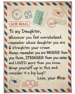 To My Daughter Whenever You Feel Overwhelmed Remember Whose Daughter You Are And Straighten Your Crown Message Love Your Mom Fleece Blanket