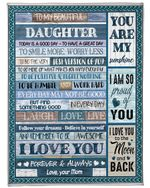 To My Beautiful Daughter Today Is A Good Day To Have A Great Day – I love you Mom Fleece Blanket