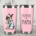 French Bulldog Frenchie Mama Steel Tumbler 20oz Funny Dog Mother's Day Gift