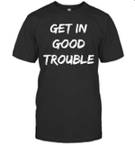 Get In Good Necessary Trouble Shirts