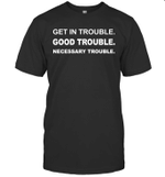 Get In Good Necessary Trouble Social Justice Gift Shirts