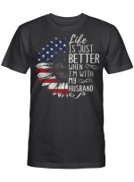 Life Is Just Better When I'm With My Husband Funny Shirts
