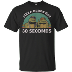 Ninja Turtles Pizza dude's got 30 seconds retro sunset Shirt
