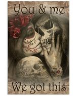 You and me we got this Vertical Poster