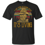 It Ain't Dying I'm Talking About It's Living Lonesome Dove Vintage shirt
