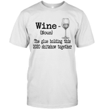 Wine The Glue Holding This 2020 Shitshow Together Gift Shirt