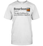 Bourbon The Glue Holding This 2020 Shitshow Together Gift Shirt
