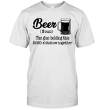 Beer The Glue Holding This 2020 Shitshow Together Gift Shirt