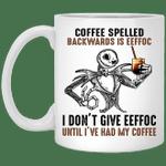 Jack Skellington Coffee Spelled Backwards Is Eeffoc I Don'T Give Eeffoc Until I'Ve Had My Coffee Mug