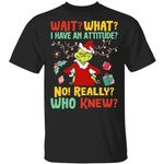 Green Wait What I Have An Attitude No Really Who Knew Christmas Shirts