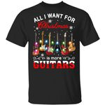 All I Want For Christmas Is More Guitars Shirts