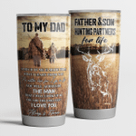 To my dad so much of me is made from what I learned from you Father and son Hunting partners for life Tumbler 20oz