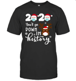 Santa Face 2020 You'll Go Down In History Funny Christmas Reindeer Shirt