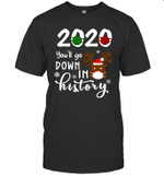 2020 You'll Go Down In History Funny Christmas Reindeer Shirt