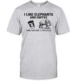 I Like Elephants And Coffee And Maybe 3 People Shirt Funny Elephants Coffee Gifts