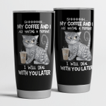 Cat Shhh My Coffee And I Are Having A Moment I Will Deal With You Later Tumbler 20oz
