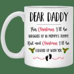 Dear Daddy Next Christmas I'll Be Cuddled Up With You Mug Funny Dad Coffee Mugs