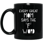 Every Great Mom Says the F Word Funny Gifts For Mother's Day Mug