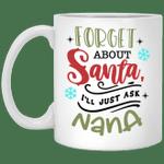 Forget About Santa I'll Just Ask Nana Funny Christmas Gifts Mug