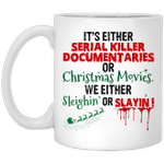 It's Either Serial Killer Document Aries Or Christmas Movies We Either Sleighin' Or Slayin Mug