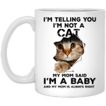 I'm telling you I'm not cat my mom said I'm a baby and my mom is always right Mug