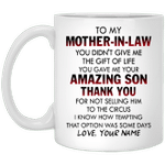 Personalized Mug To My Mother In Law You Didn't Give Me The Gift Of Life You Gave Me Amazing Son Thank You Mug
