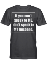 If You Can't Speak To Me Don't Speak To My Husband Funny Shirt