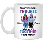 Personalized Best Friends - Apparently We're Trouble When We Are Together Who Knew Besties Funny Mug