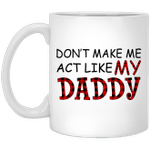 Don't Make Me Act Like My Daddy Red Plaid Buffalo Gifts Mug