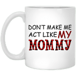 Don't Make Me Act Like My Mommy Red Plaid Buffalo Gifts Mug