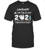 January Birthday 2021 The Year When Shit Got Real Quarantined Shirt