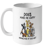 Funny Dogs Make Me Happy Humans Make My Head Hurt Dog Mug