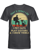 That's What I Do I Pet Cats Play Guitars And I Know Things Vintage Shirt Funny Cat Gifts