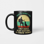 That's What I Do I Pet Dogs Play Guitars And I Know Things Vintage Mug Funny Dog Gifts