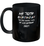 My 70th Birthday 2021 The One Where I Was In Lockdown Mug
