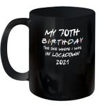 My 70th Birthday 2021 The One Where I Was In Lockdown Mug