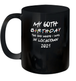 My 60th Birthday 2021 The One Where I Was In Lockdown Mug