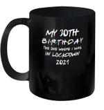 My 30th Birthday 2021 The One Where I Was In Lockdown Mug