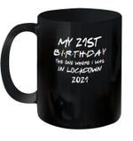 My 21st Birthday 2021 The One Where I Was In Lockdown Mug