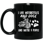 I Like Motorcycles And Dogs And Maybe 3 People Funny Mug
