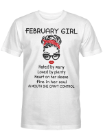 February Girl Hated By Many Loved By Plenty Heart On Her Sleeve Fire In Her Soul A Mouth She Can't Control shirt