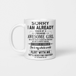 Sorry I Am Already Taken By Freaking Awesome Girl Funny Mug