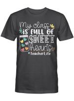 My Class Is Full of Sweet Hearts Teacher Life Gift Student Shirt