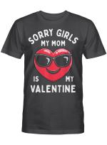 Valentines Day Boys Sorry Girls My Mom Is My Valentine Funny T-Shirt