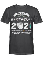 My 21st Birthday 2021 The Year When Shit Got Real Quarantined Shirt 2000 Birthday Gift T-Shirt