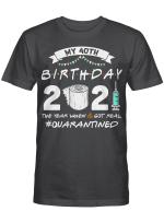 My 40th Birthday 2021 The Year When Shit Got Real Quarantined Shirt 1981 Birthday Gift T-Shirt