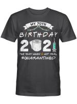 My 70th Birthday 2021 The Year When Shit Got Real Quarantined Shirt 1951 Birthday Gift T-Shirt
