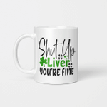 Shut Up Liver You're Fine St Patrick's Day Irish Gift Mug