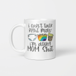 I Can't Talk Right Now I'm Doing Mom Funny Shit Gift Mug